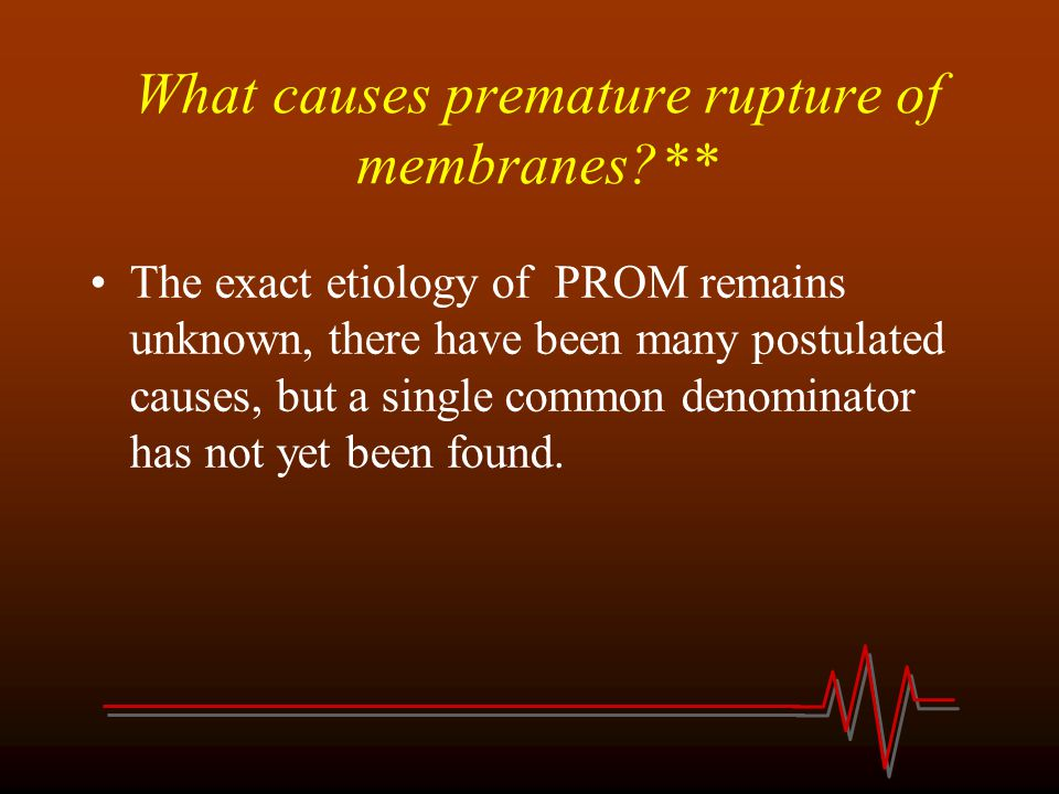 What causes premature rupture of membranes **
