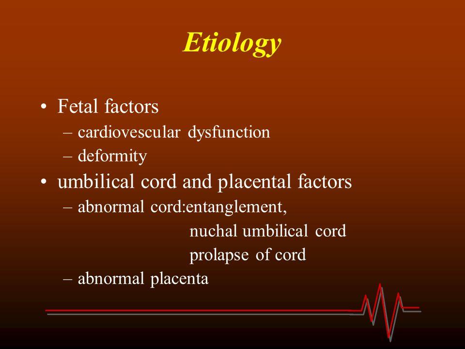 Etiology Fetal factors umbilical cord and placental factors