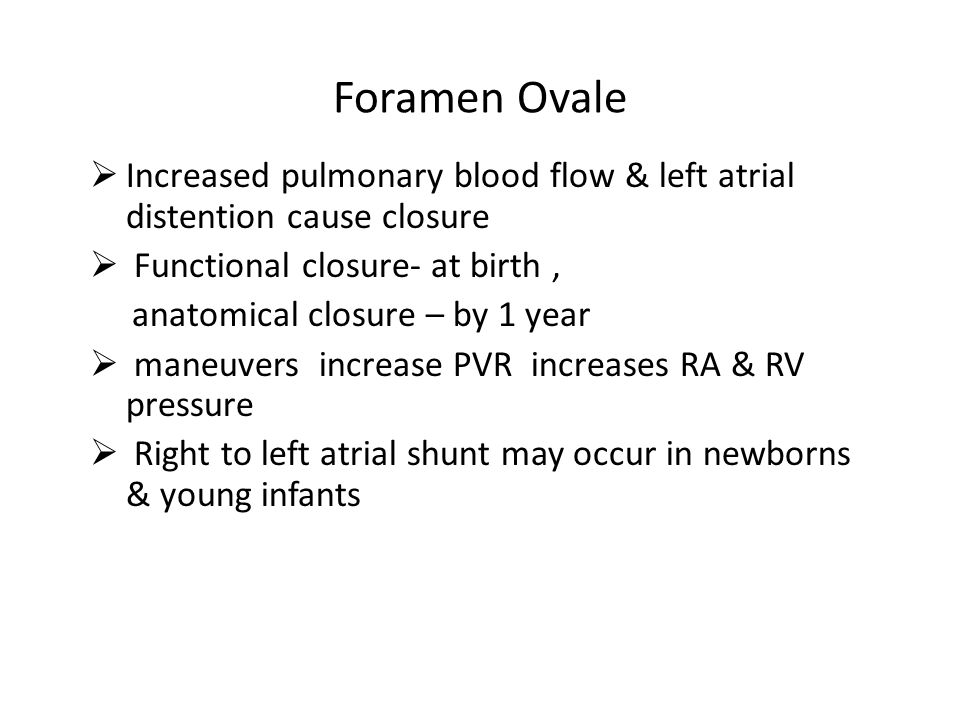 Foramen Ovale Increased pulmonary blood flow & left atrial distention cause closure. Functional closure- at birth ,