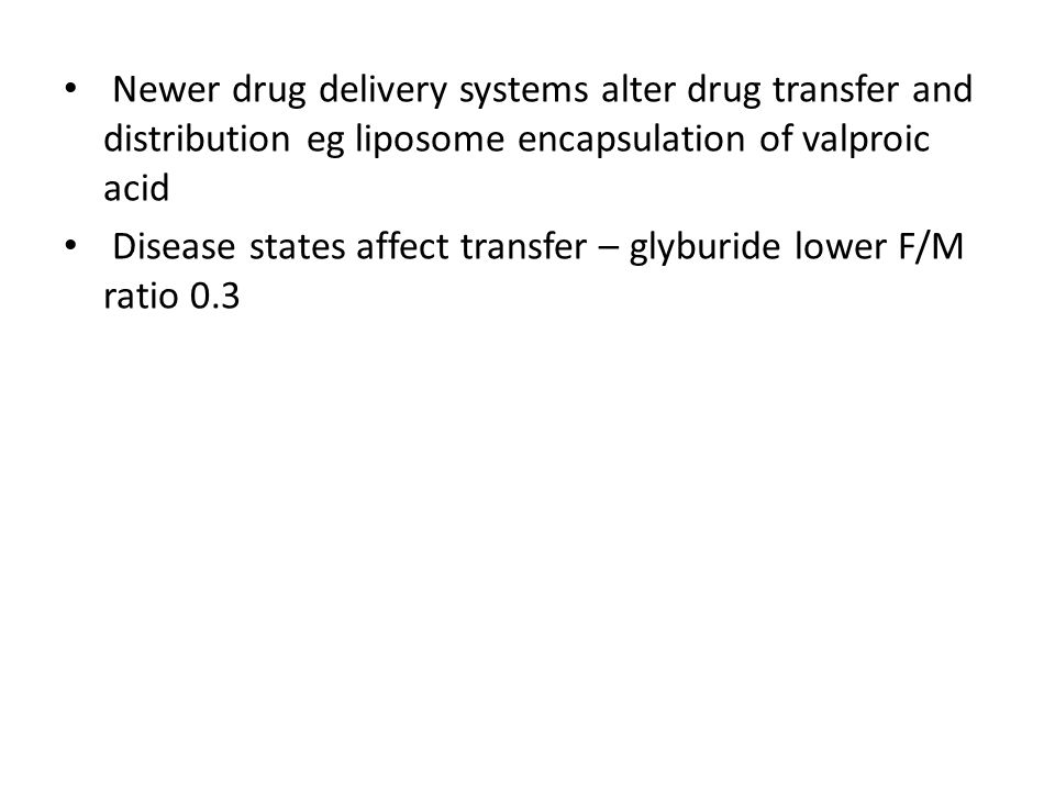 Newer drug delivery systems alter drug transfer and distribution eg liposome encapsulation of valproic acid