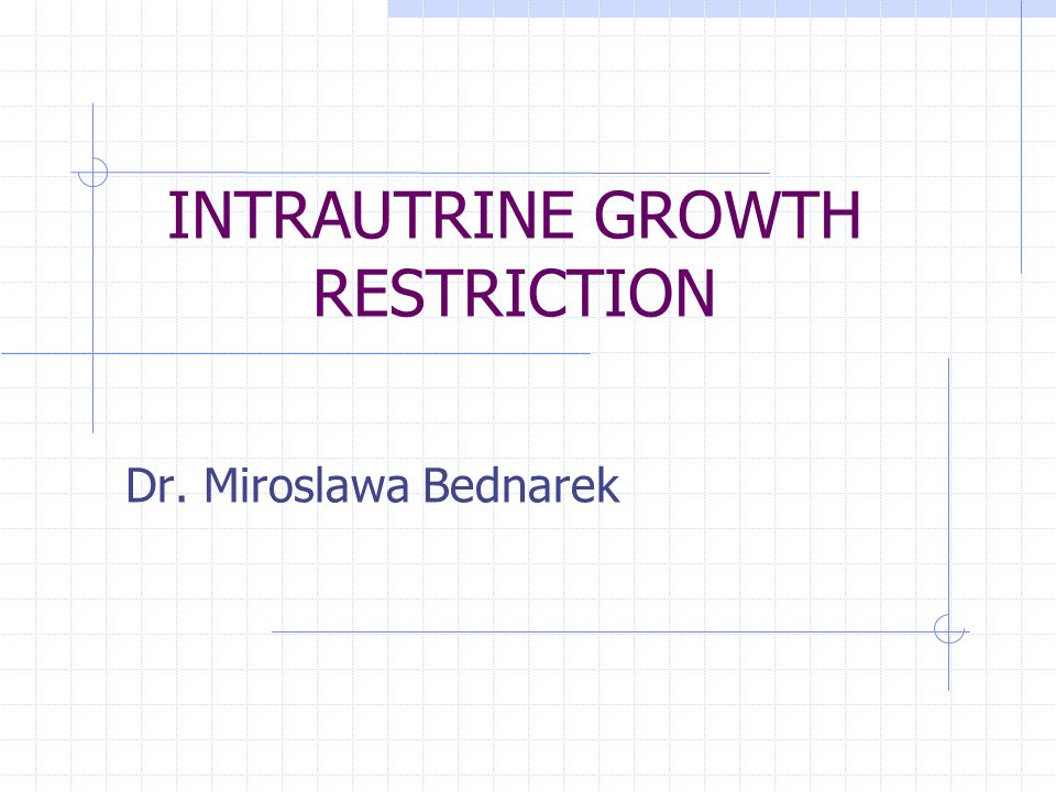 INTRAUTRINE GROWTH RESTRICTION