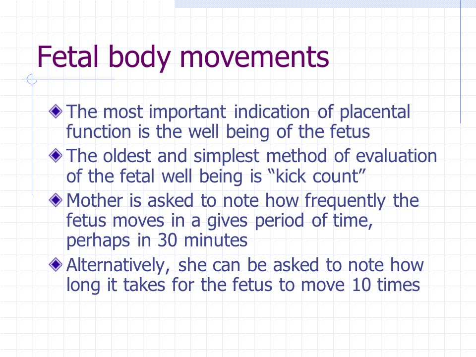 Fetal body movements The most important indication of placental function is the well being of the fetus.