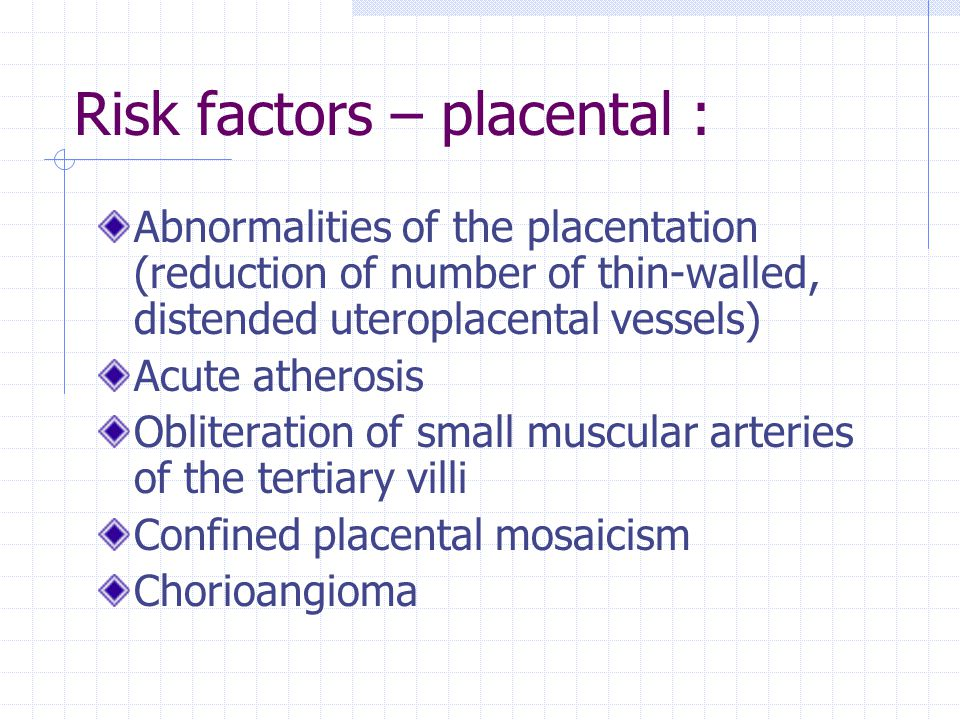 Risk factors – placental :