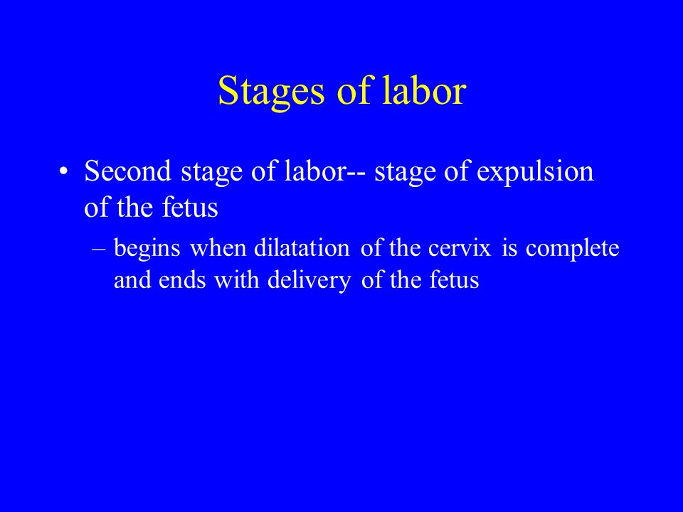 Stages of labor Second stage of labor-- stage of expulsion of the fetus.