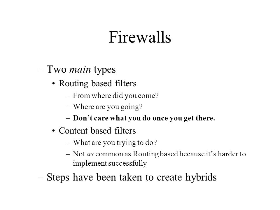 Firewalls Two main types Steps have been taken to create hybrids