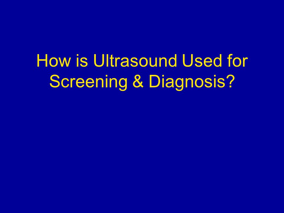 How is Ultrasound Used for Screening & Diagnosis