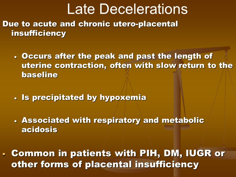 Late Decelerations Due to acute and chronic utero-placental insufficiency.