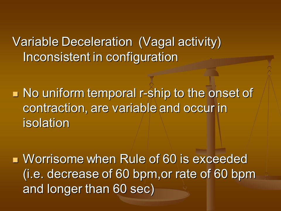 Variable Deceleration (Vagal activity) Inconsistent in configuration