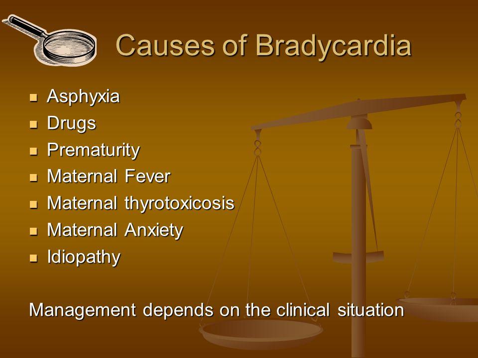 Causes of Bradycardia Asphyxia Drugs Prematurity Maternal Fever