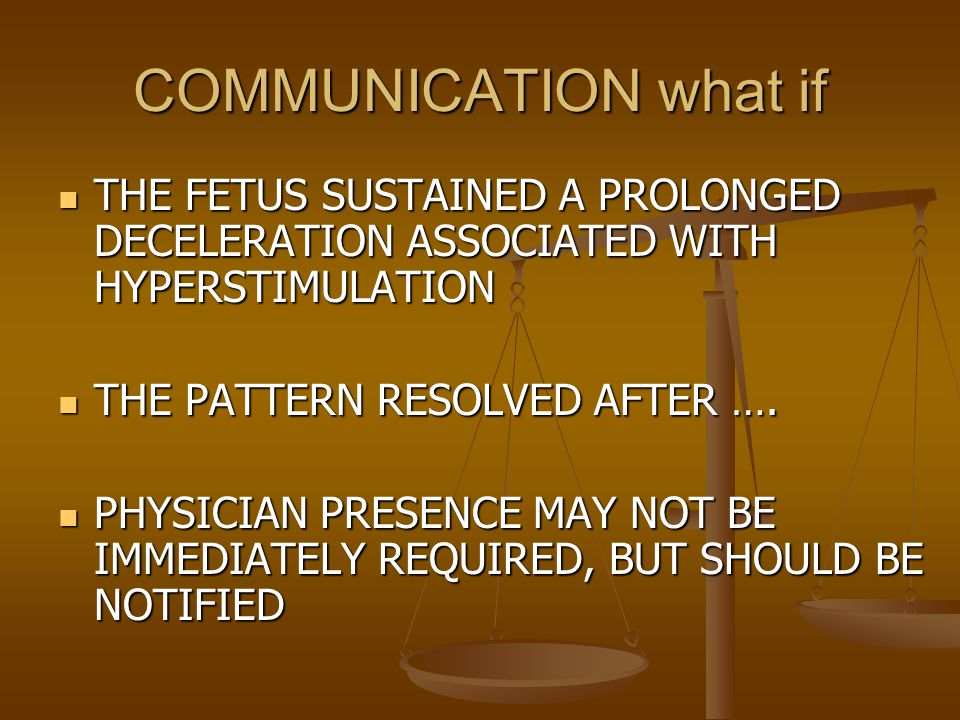 COMMUNICATION what if THE FETUS SUSTAINED A PROLONGED DECELERATION ASSOCIATED WITH HYPERSTIMULATION.