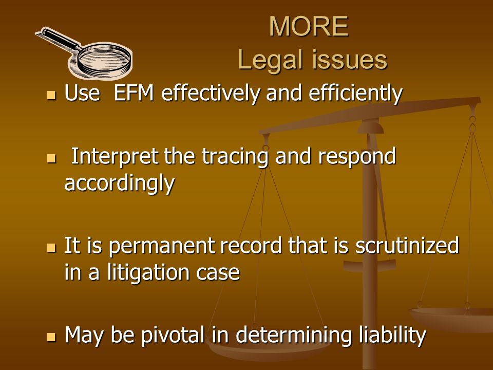 MORE Legal issues Use EFM effectively and efficiently