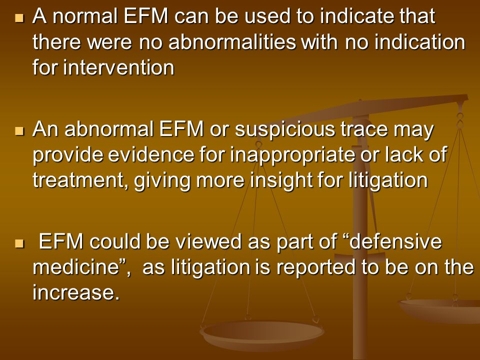 A normal EFM can be used to indicate that there were no abnormalities with no indication for intervention