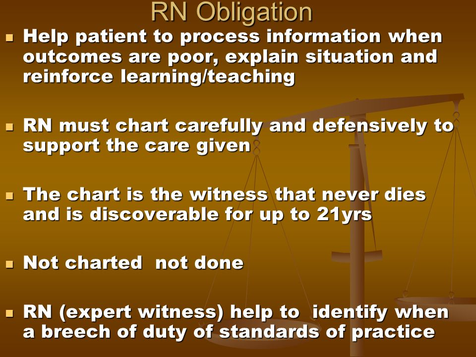 RN Obligation Help patient to process information when outcomes are poor, explain situation and reinforce learning/teaching.