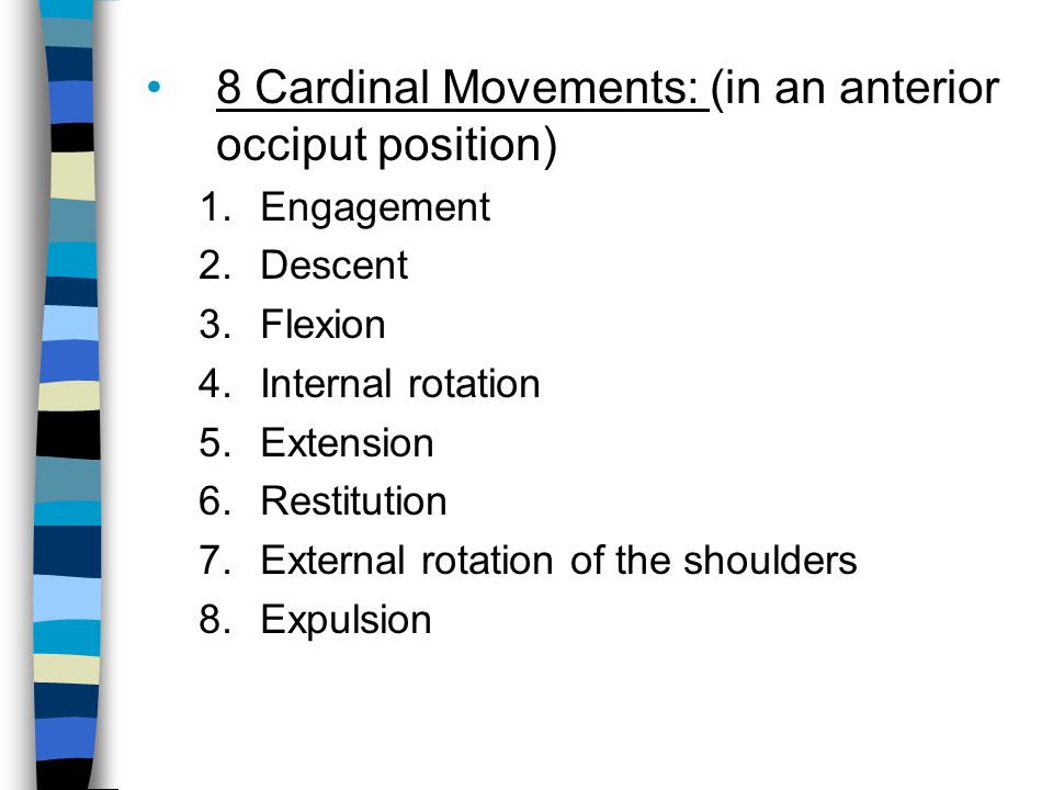 8 Cardinal Movements: (in an anterior occiput position)
