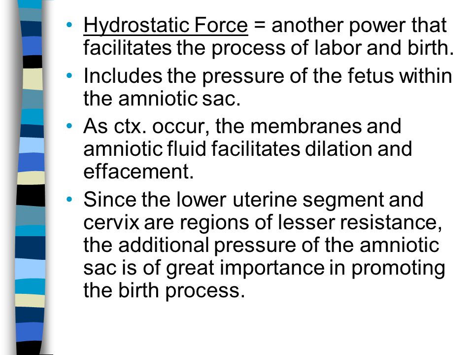 Hydrostatic Force = another power that facilitates the process of labor and birth.
