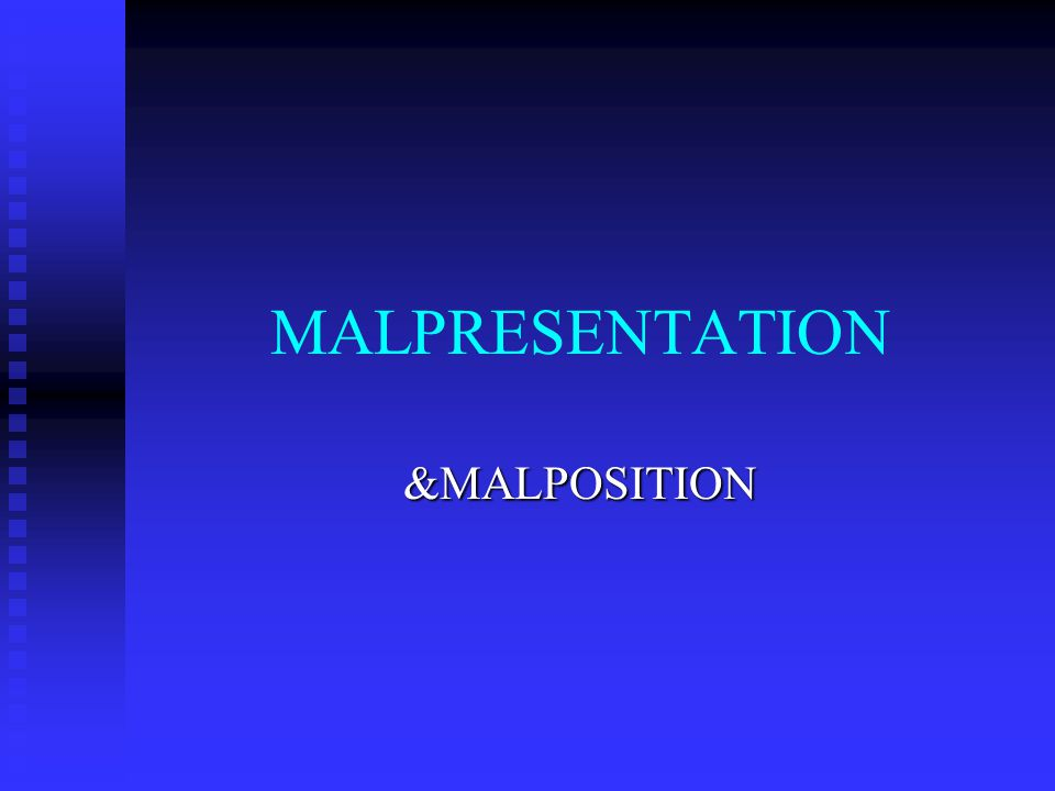 MALPRESENTATION &MALPOSITION