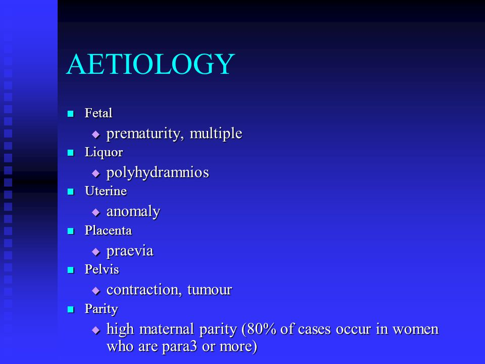 AETIOLOGY prematurity, multiple polyhydramnios anomaly praevia