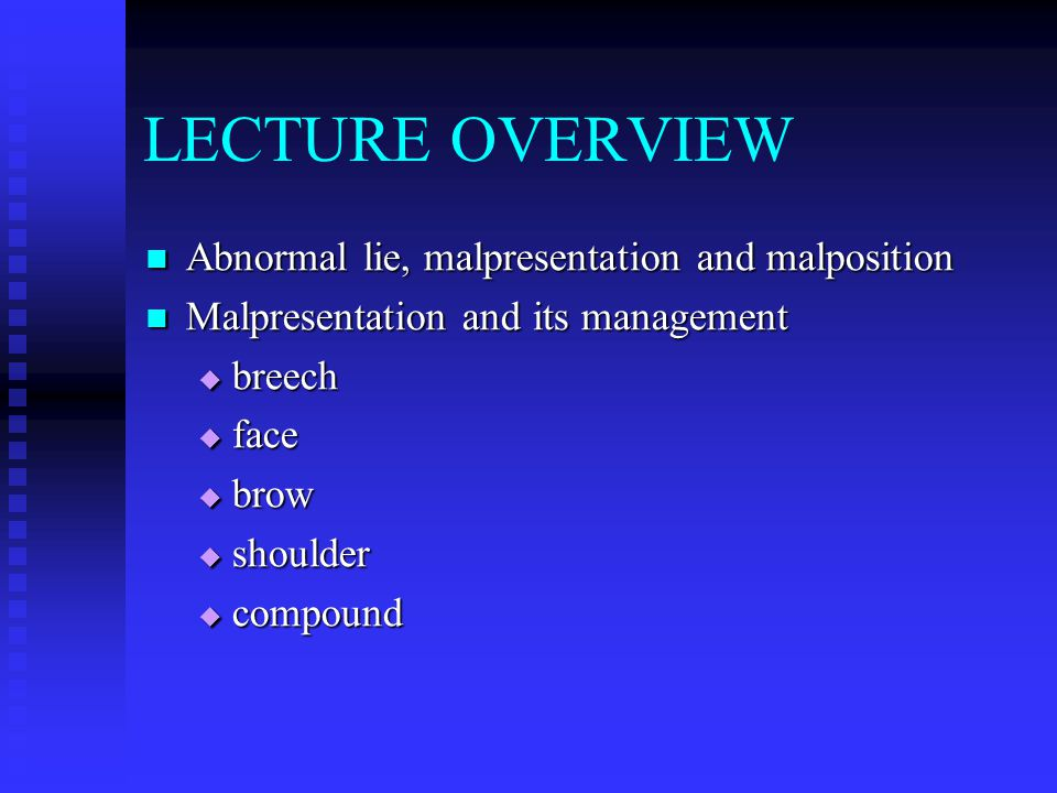 LECTURE OVERVIEW Abnormal lie, malpresentation and malposition