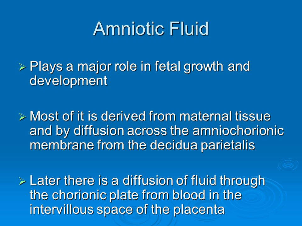 Amniotic Fluid Plays a major role in fetal growth and development