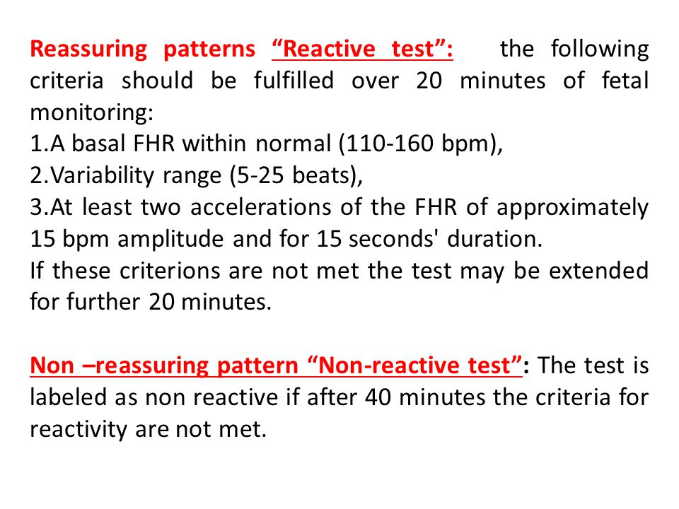 Reassuring patterns Reactive test : the following criteria should be fulfilled over 20 minutes of fetal monitoring: