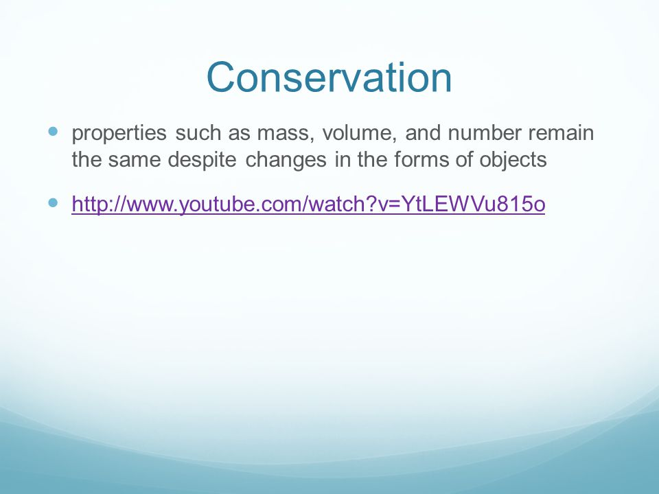 Conservation properties such as mass, volume, and number remain the same despite changes in the forms of objects.