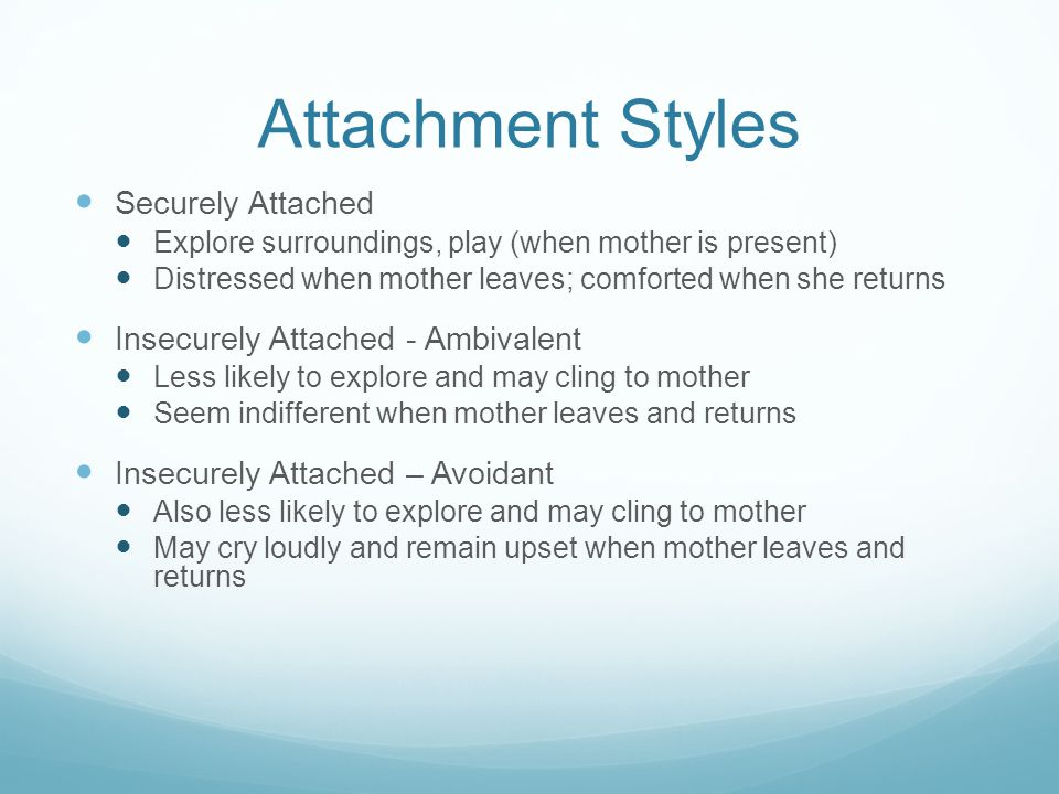 Attachment Styles Securely Attached Insecurely Attached - Ambivalent