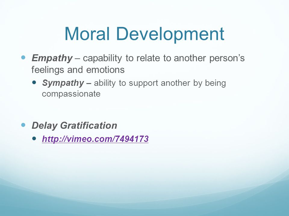 Moral Development Empathy – capability to relate to another person's feelings and emotions.