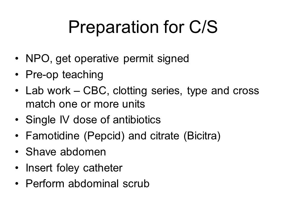 Preparation for C/S NPO, get operative permit signed Pre-op teaching