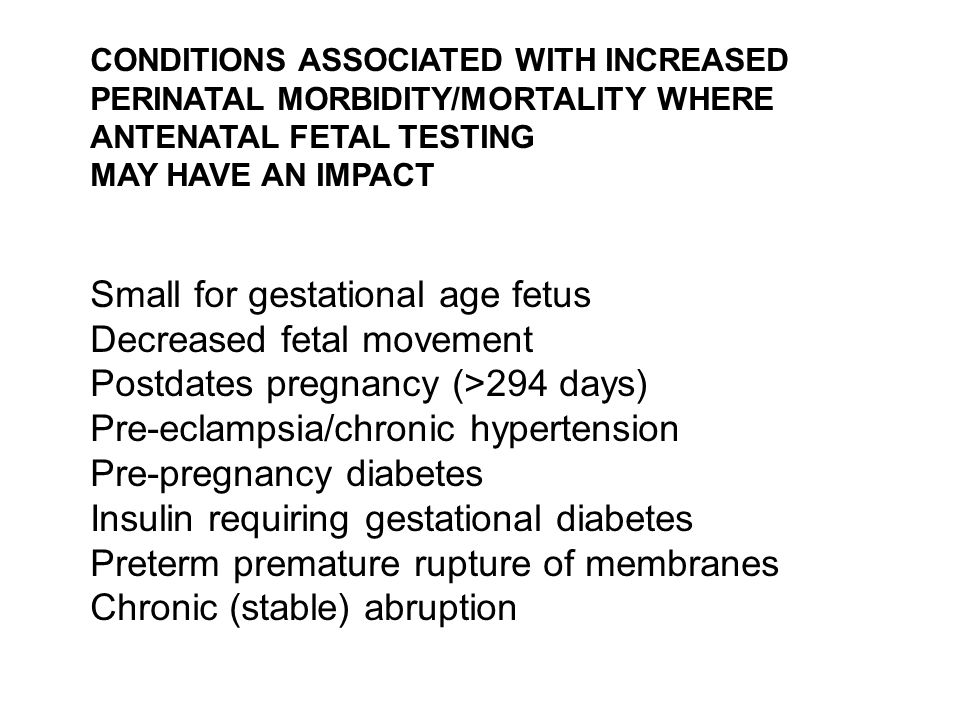 Small for gestational age fetus Decreased fetal movement