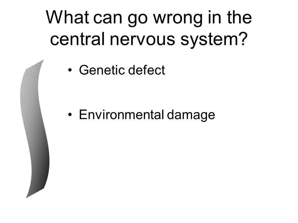 What can go wrong in the central nervous system