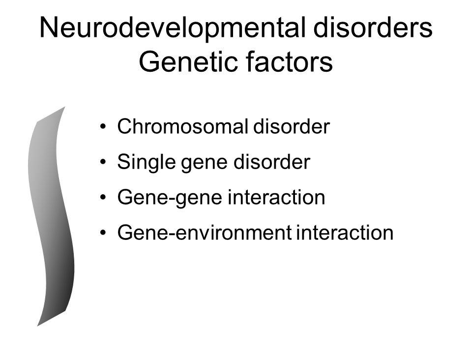 Neurodevelopmental disorders Genetic factors