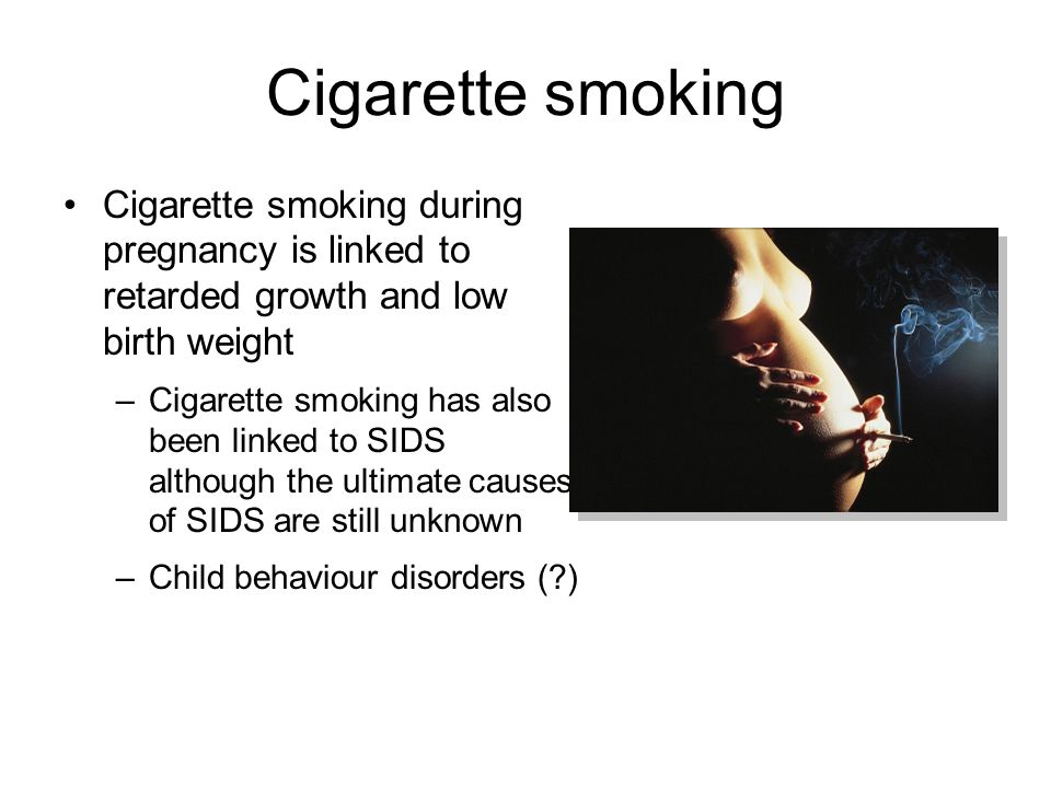 Cigarette smoking Cigarette smoking during pregnancy is linked to retarded growth and low birth weight.