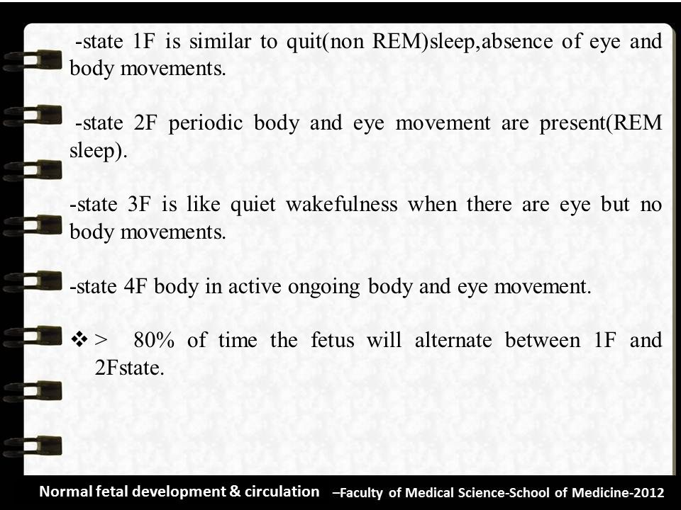 -state 2F periodic body and eye movement are present(REM sleep).