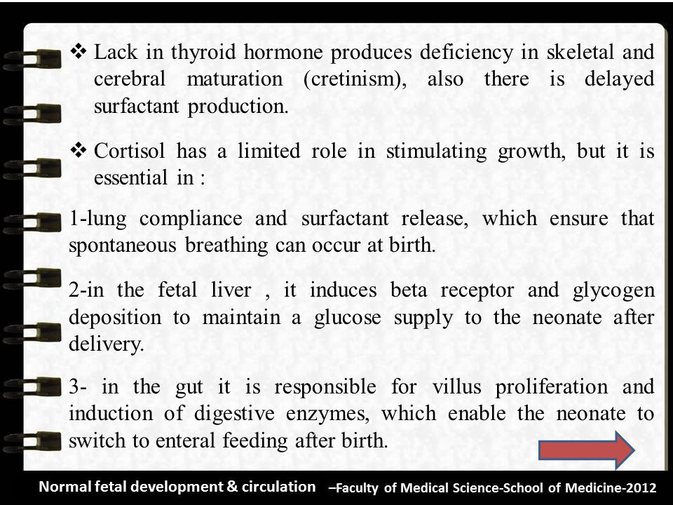 Lack in thyroid hormone produces deficiency in skeletal and cerebral maturation (cretinism), also there is delayed surfactant production.