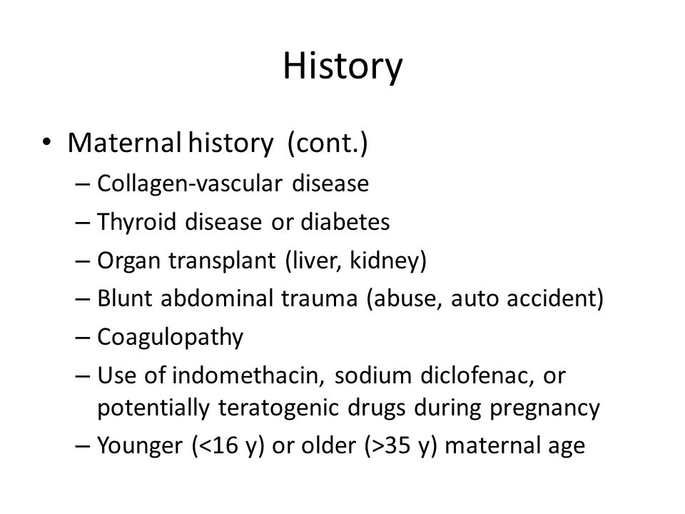 History Maternal history (cont.) Collagen-vascular disease
