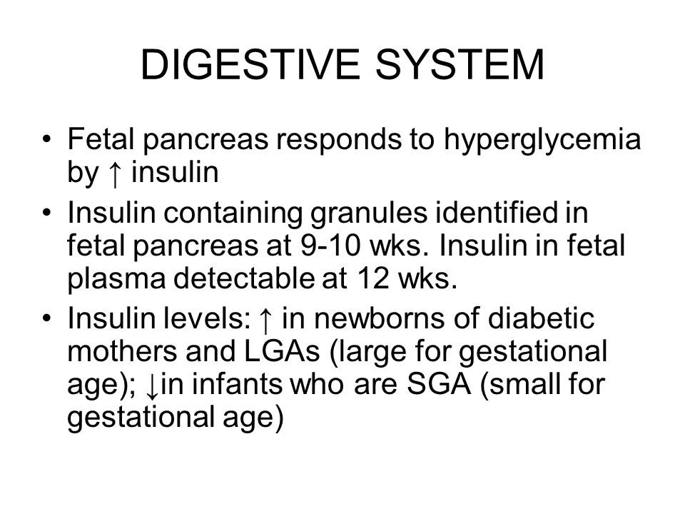 DIGESTIVE SYSTEM Fetal pancreas responds to hyperglycemia by ↑ insulin