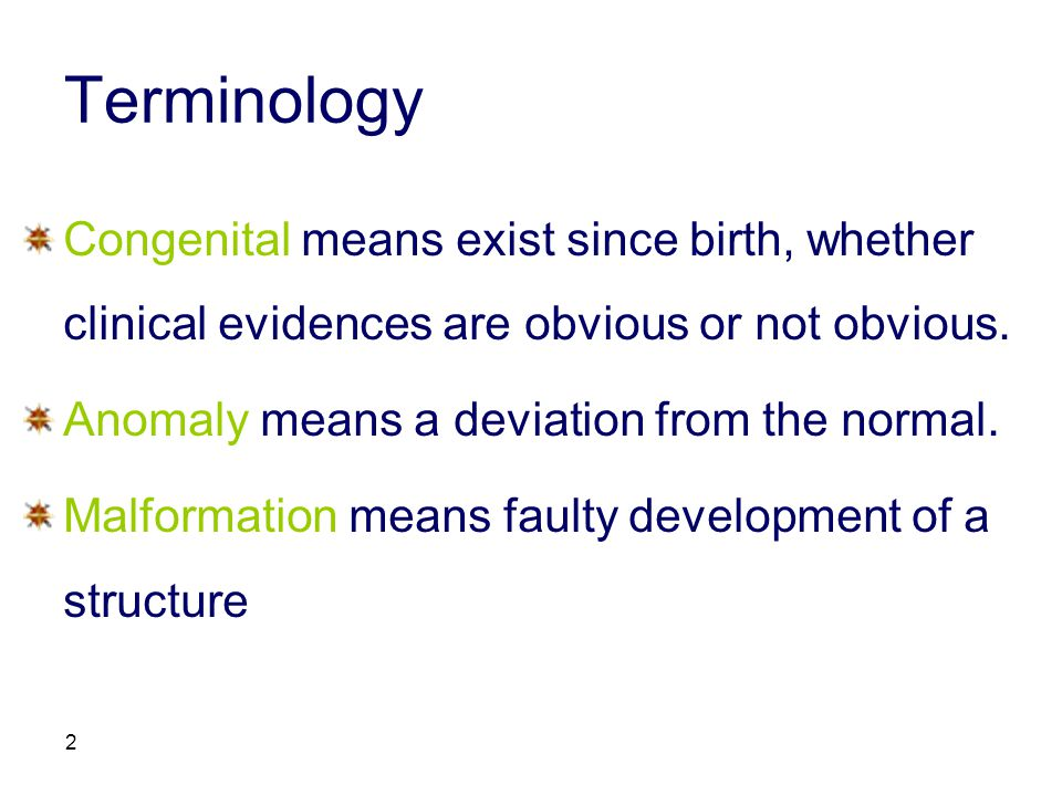 Terminology Congenital means exist since birth, whether clinical evidences are obvious or not obvious.