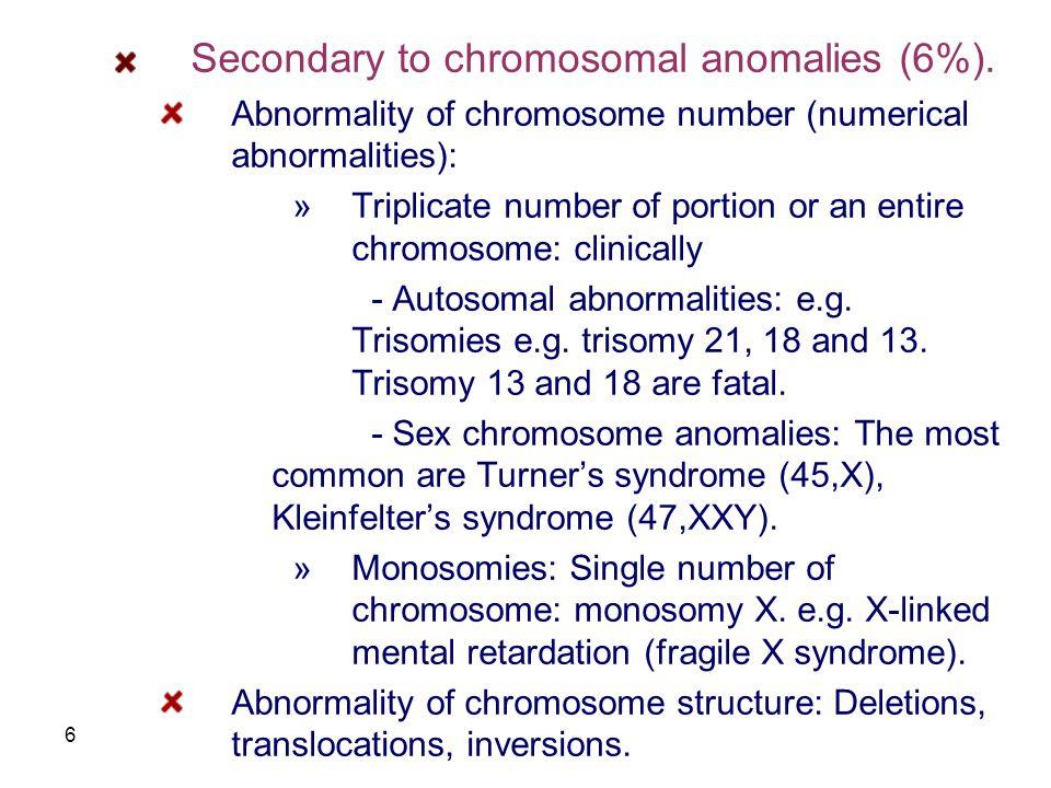 Secondary to chromosomal anomalies (6%).