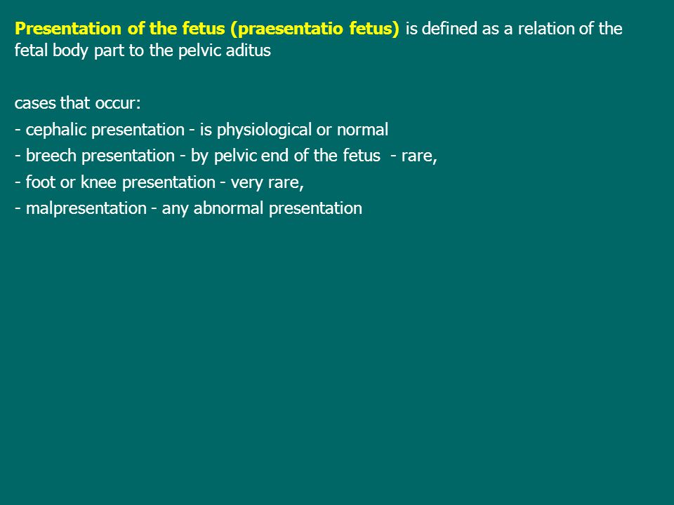 Presentation of the fetus (praesentatio fetus) is defined as a relation of the fetal body part to the pelvic aditus