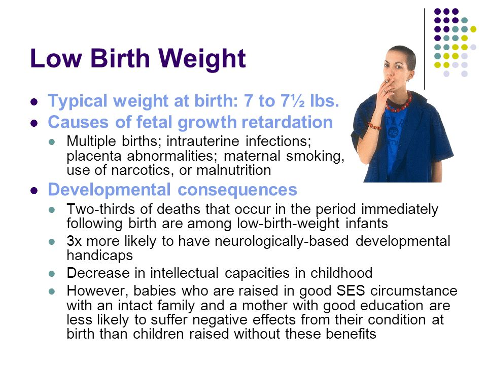 Low Birth Weight Typical weight at birth: 7 to 7½ lbs.
