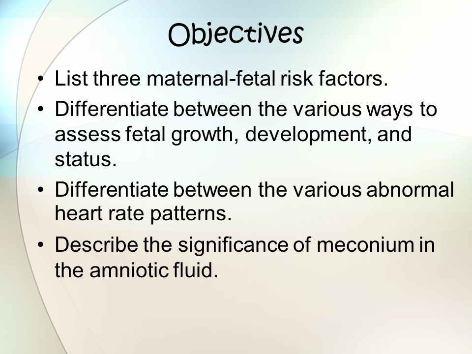 Objectives List three maternal-fetal risk factors.