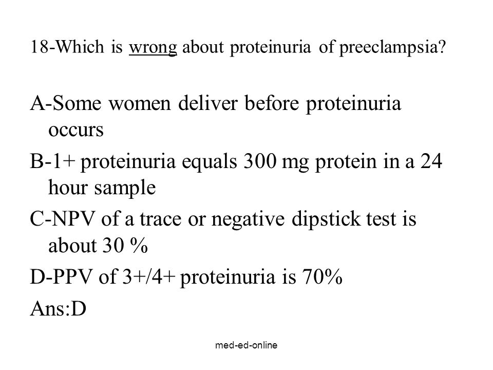 18-Which is wrong about proteinuria of preeclampsia