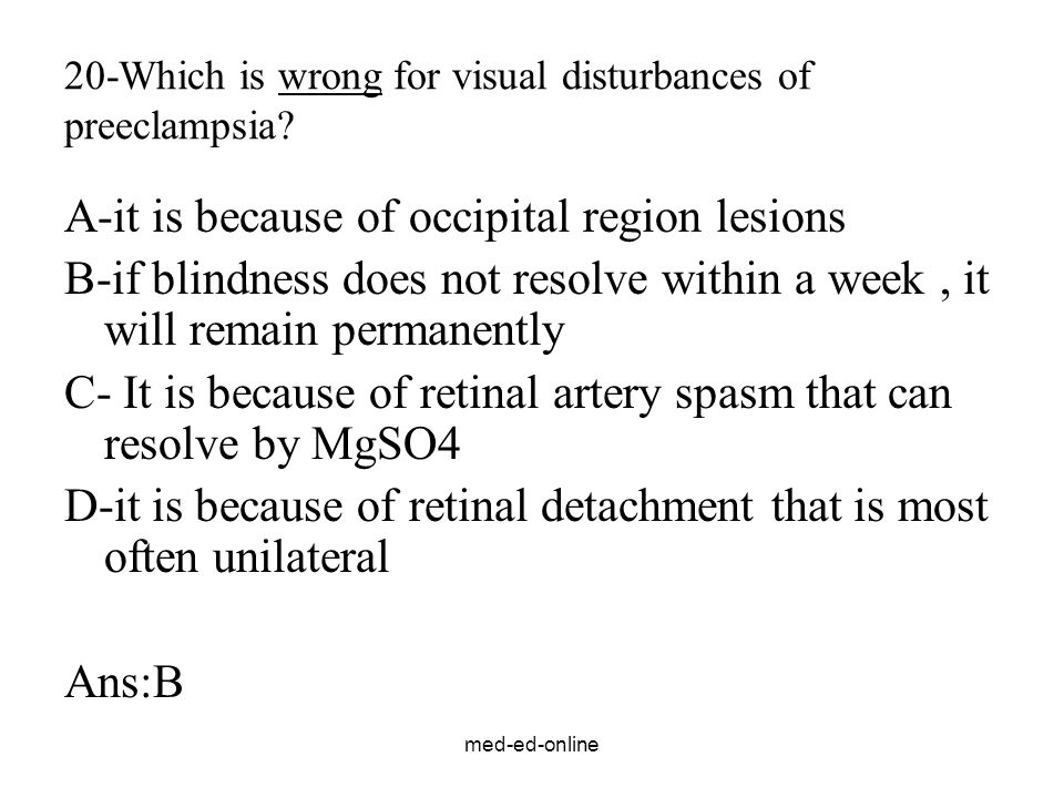 20-Which is wrong for visual disturbances of preeclampsia