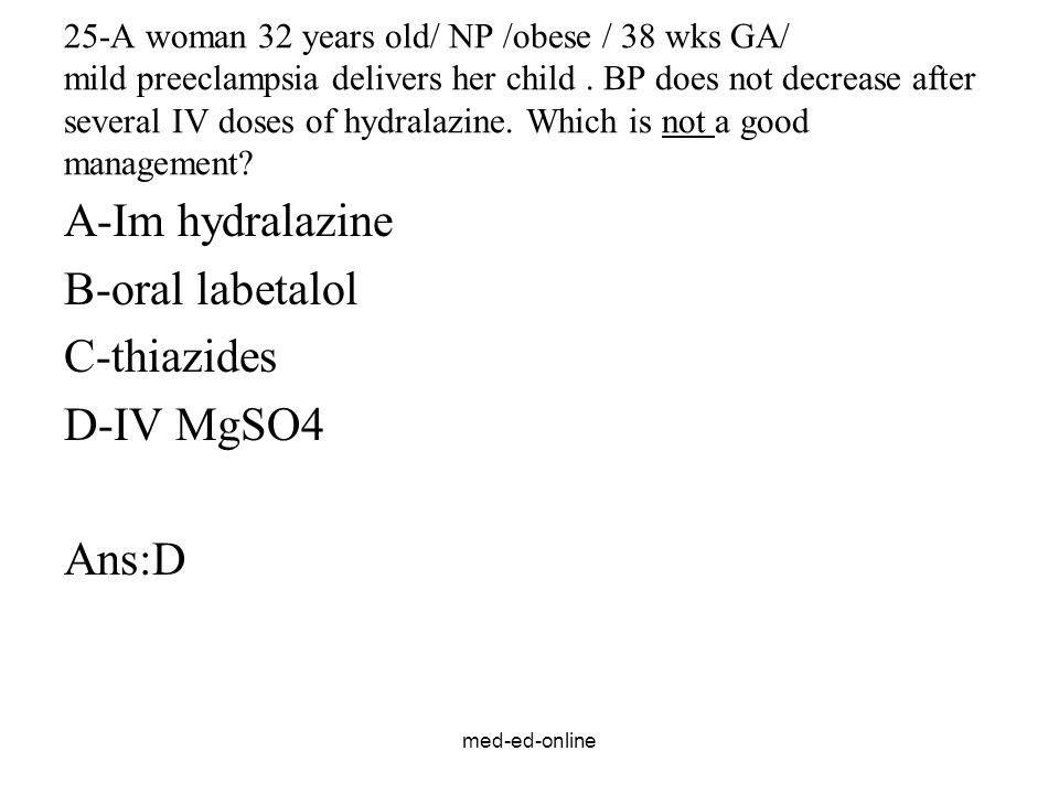 A-Im hydralazine B-oral labetalol C-thiazides D-IV MgSO4 Ans:D