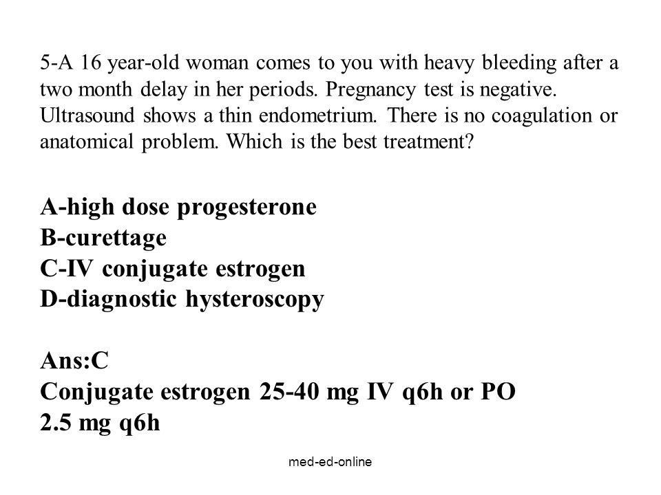 A-high dose progesterone B-curettage C-IV conjugate estrogen