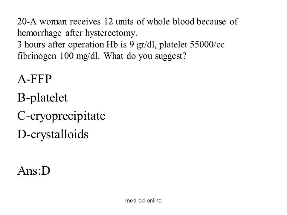 A-FFP B-platelet C-cryoprecipitate D-crystalloids Ans:D