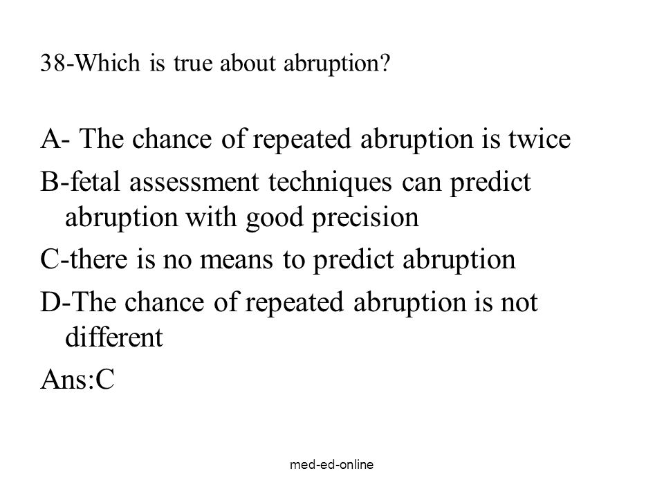 38-Which is true about abruption
