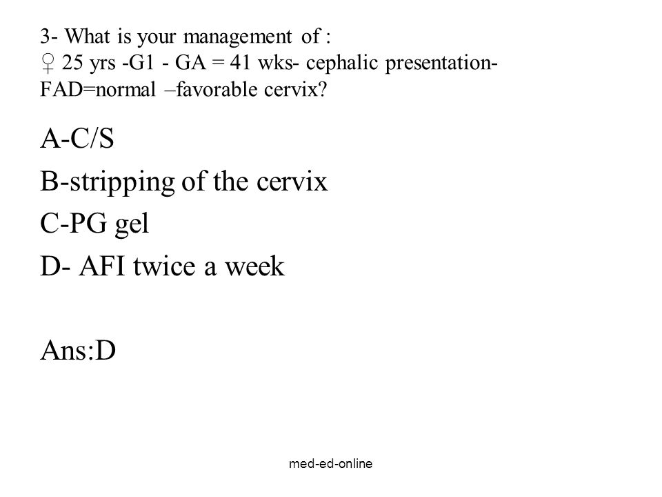 B-stripping of the cervix C-PG gel D- AFI twice a week Ans:D