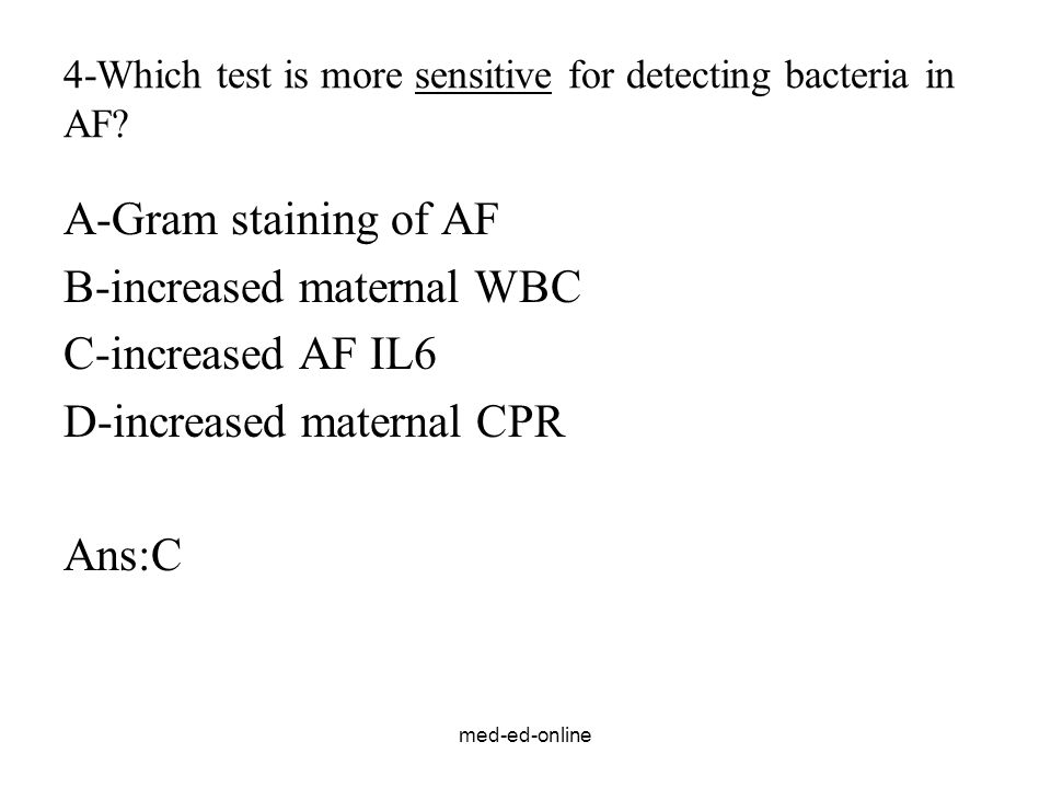 4-Which test is more sensitive for detecting bacteria in AF