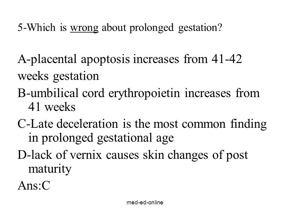 5-Which is wrong about prolonged gestation